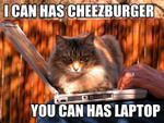 i can has cheezburger you can has laptop